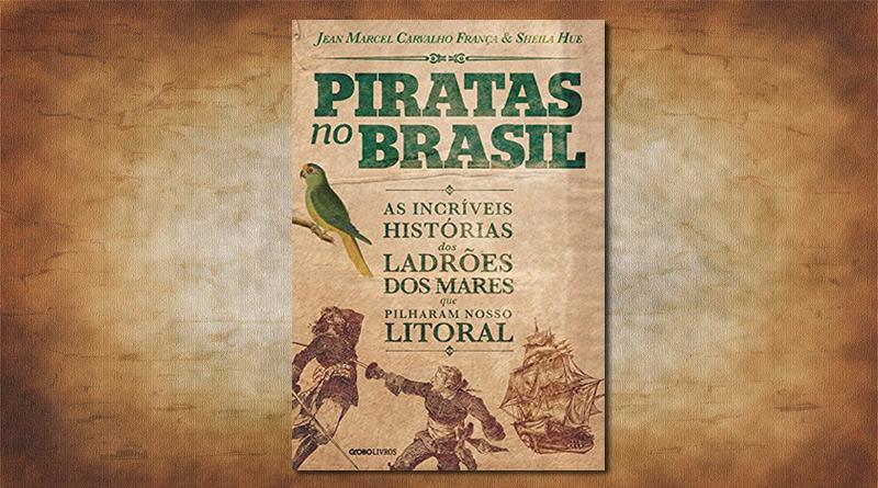 resenha livro piratas no brasil ladrões que pilharam nosso litoral brasileiro